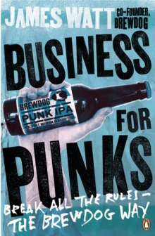 Business for Punks : Break All the Rules - The Brewdog Way, Paperback Book