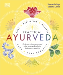 Practical Ayurveda : Find Out Who You Are and What You Need to Bring Balance to Your Life, Hardback Book
