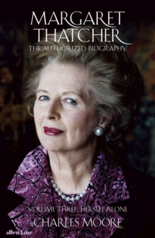 Margaret Thatcher : The Authorized Biography, Volume Three: Herself Alone, Hardback Book