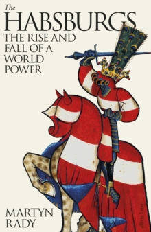 The Habsburgs : The Rise and Fall of a World Power, Hardback Book