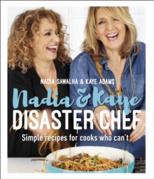 Nadia and Kaye Disaster Chef : Simple Recipes for Cooks Who Can't