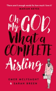 Oh My God, What a Complete Aisling : 'Funny, charming, reminiscent of Eleanor Oliphant is Completely Fine' The Independent, Hardback Book