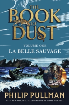 La Belle Sauvage: The Book of Dust Volume One : From the world of Philip Pullman's His Dark Materials - now a major BBC series, Paperback / softback Book