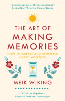 The Art of Making Memories : How to Create and Remember Happy Moments, EPUB eBook