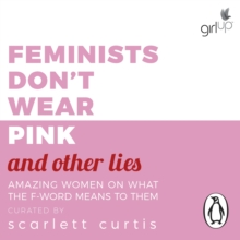 Feminists Don't Wear Pink (and other lies) : Amazing women on what the F-word means to them, eAudiobook MP3 eaudioBook