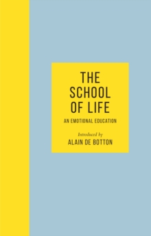 The School of Life : An Emotional Education, Hardback Book