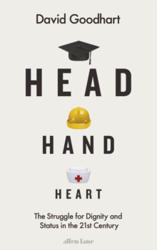 Head Hand Heart : The Struggle for Dignity and Status in the 21st Century, Hardback Book