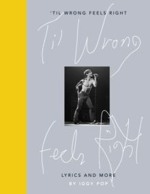 'Til Wrong Feels Right : Lyrics and More, Hardback Book