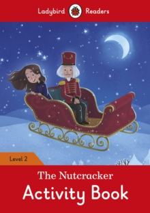 The Nutcracker Activity Book - Ladybird Readers Level 2, Paperback / softback Book