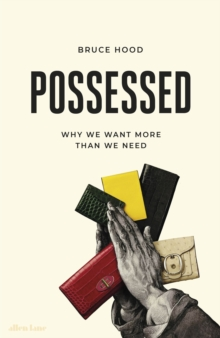 Possessed : Why We Want More Than We Need, Hardback Book