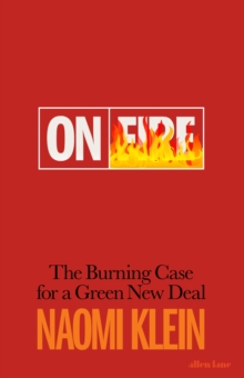 On Fire : The Burning Case for a Green New Deal, Hardback Book