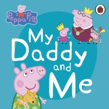 Peppa Pig: My Daddy and Me, Board book Book
