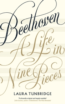 Beethoven : A Life In Nine Pieces, Hardback Book