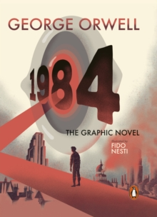 Nineteen Eighty-Four : The Graphic Novel