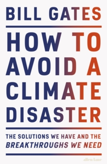 How to Avoid a Climate Disaster : The Solutions We Have and the Breakthroughs We Need, Hardback Book