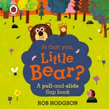 Is that you, Little Bear? : A pull-and-slide flap book