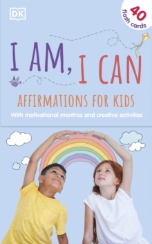 I Am, I Can: Affirmations Flash Cards for Kids : With motivational mantras and creative activities