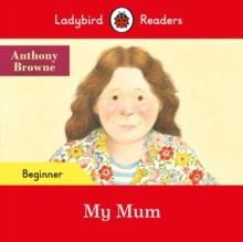 Ladybird Readers Beginner Level - My Mum (ELT Graded Reader), Paperback / softback Book