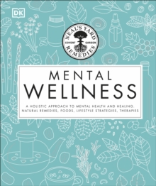 Neal's Yard Remedies Mental Wellness : A Holistic Approach To Mental Health And Healing. Natural Remedies, Foods, Lifestyle Strategies, Therapies, Hardback Book