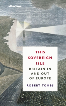 This Sovereign Isle : Britain In and Out of Europe, Hardback Book