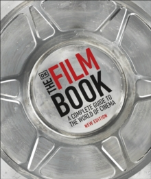 The Film Book : A Complete Guide to the World of Cinema, Hardback Book