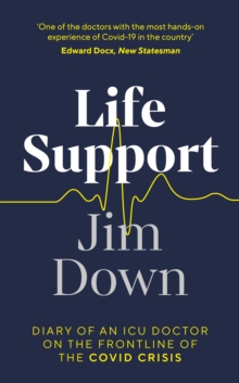Life Support : Diary of an ICU Doctor on the Frontline of the Covid Crisis, Hardback Book