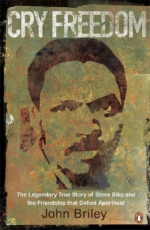 Cry Freedom : The Legendary True Story of Steve Biko and the Friendship That Defied Apartheid, Paperback Book