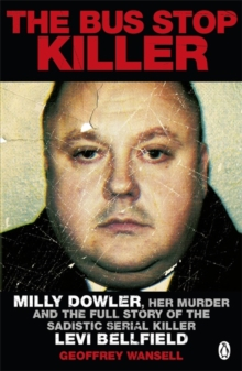 The Bus Stop Killer : Milly Dowler, Her Murder and the Full Story of the Sadistic Serial Killer Levi Bellfield, Paperback Book