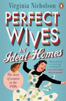 Perfect Wives in Ideal Homes : The Story of Women in the 1950s, Paperback Book