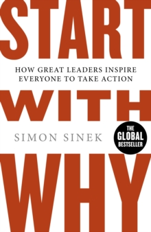 Start With Why : How Great Leaders Inspire Everyone To Take Action, Paperback / softback Book