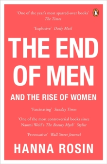 The End of Men : and the Rise of Women, Paperback Book