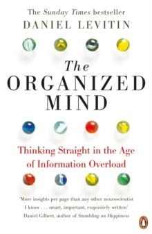 The Organized Mind : Thinking Straight in the Age of Information Overload, Paperback Book