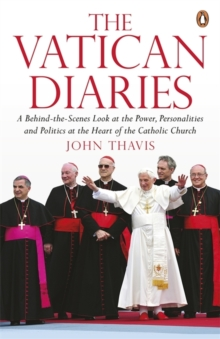 The Vatican Diaries : A Behind-the-scenes Look at the Power, Personalities and Politics at the Heart of the Catholic Church, Paperback Book