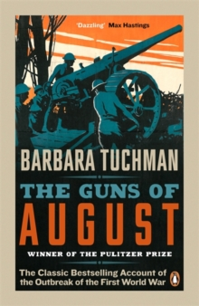 The Guns of August : The Classic Bestselling Account of the Outbreak of the First World War, Paperback Book