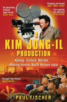 A Kim Jong-Il Production : Kidnap. Torture. Murder... Making Movies North Korean-Style, Paperback Book