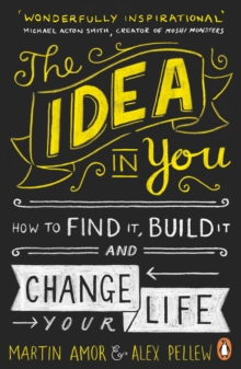 The Idea in You : How to Find it, Build it, and Change Your Life, Paperback Book