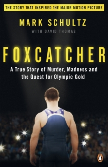 Foxcatcher : A True Story of Murder, Madness and the Quest for Olympic Gold, Paperback Book