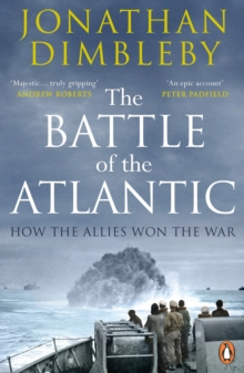 The Battle of the Atlantic : How the Allies Won the War