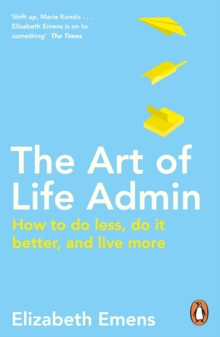 The Art of Life Admin : How To Do Less, Do It Better, and Live More, Paperback / softback Book