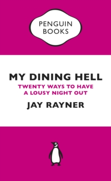 My Dining Hell : Twenty Ways to Have a Lousy Night Out, Paperback Book