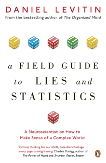 A Field Guide to Lies and Statistics : A Neuroscientist on How to Make Sense of a Complex World, Paperback / softback Book