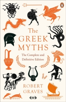 The Greek Myths : The Complete and Definitive Edition