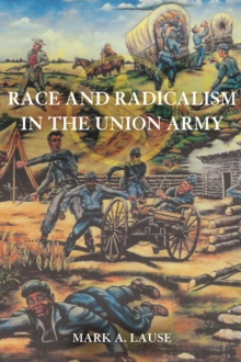 Race and Radicalism in the Union Army, Hardback Book