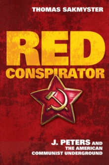 Red Conspirator : J. Peters and the American Communist Underground, Hardback Book