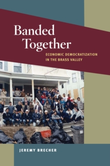 Banded Together : Economic Democratization in the Brass Valley, Hardback Book