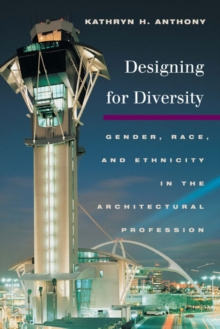 Designing for Diversity : Gender, Race,a nd Ethnicity in the Architectural Profession, Paperback / softback Book