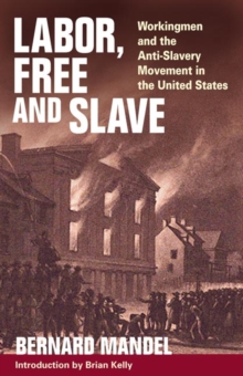 Labor, Free and Slave : Workingmen and the Anti-Slavery Movement in the United States, Paperback / softback Book