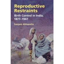 Reproductive Restraints : Birth Control in India, 1877-1947, Paperback / softback Book