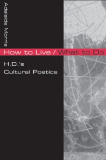 How to Live/What to Do : H.D.'s Cultural Poetics, Paperback / softback Book