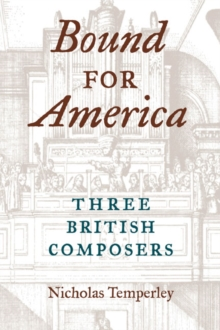 Bound for America : THREE BRITISH COMPOSERS, Paperback / softback Book
